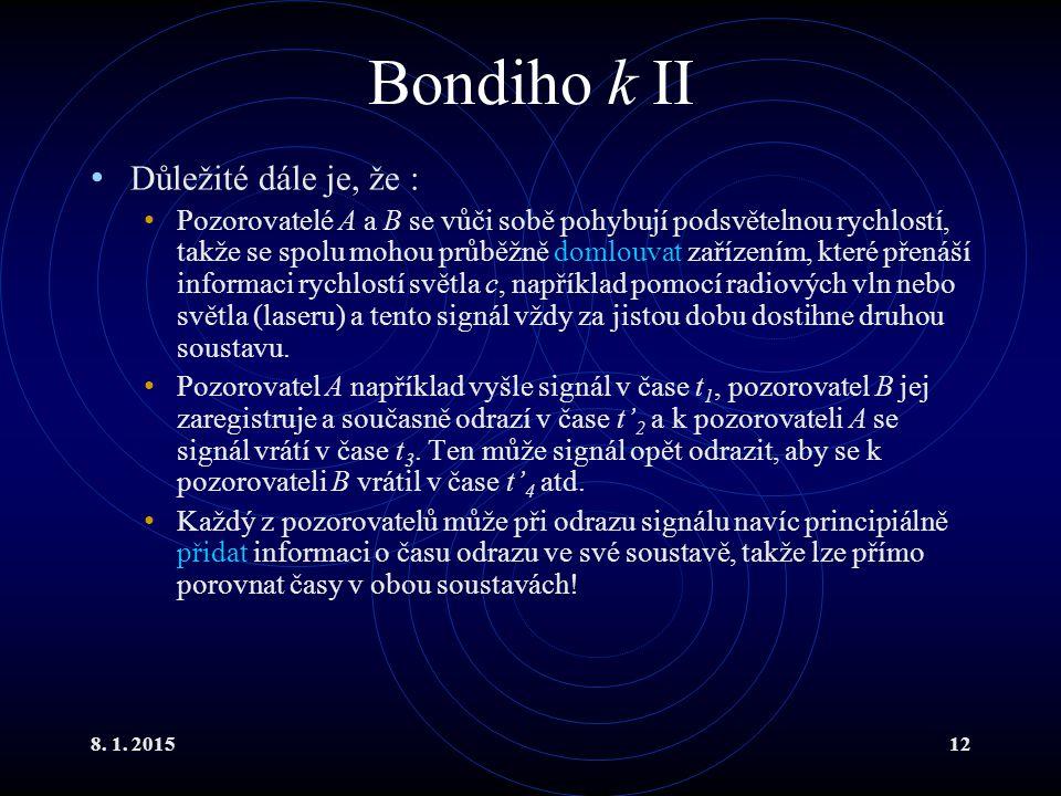 8. 1. 201512 Bondiho k II Důležité dále je, že : Pozorovatelé A a B se vůči sobě pohybují podsvětelnou rychlostí, takže se spolu mohou průběžně domlou