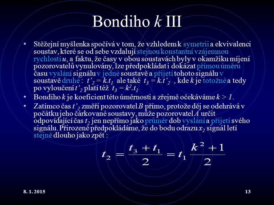 8. 1. 201513 Bondiho k III Stěžejní myšlenka spočívá v tom, že vzhledem k symetrii a ekvivalenci soustav, které se od sebe vzdalují stejnou konstantní