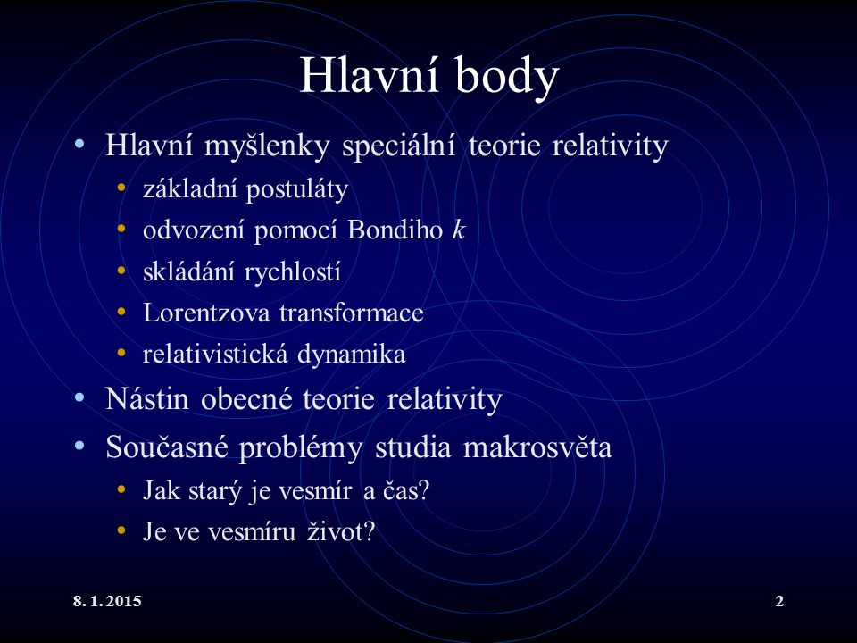 Relativistická dynamika XVII Průměr Mléčné dráhy je 9.8.10 4 světelných let.