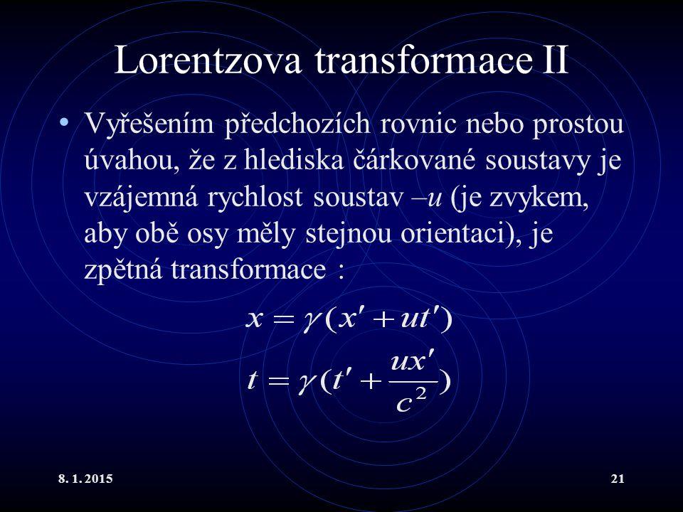 8. 1. 201521 Lorentzova transformace II Vyřešením předchozích rovnic nebo prostou úvahou, že z hlediska čárkované soustavy je vzájemná rychlost sousta