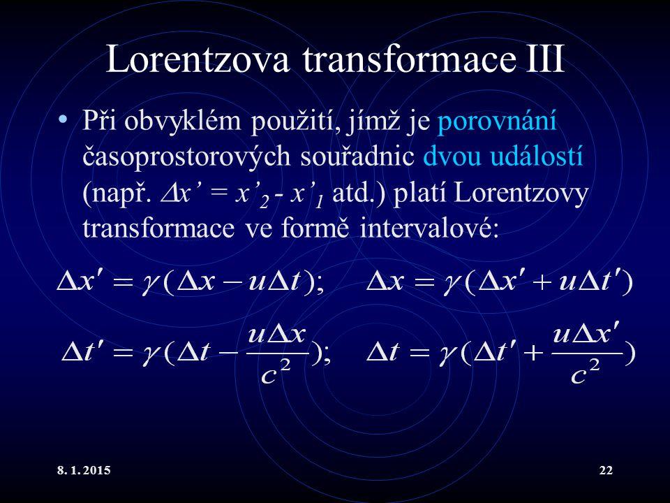 8. 1. 201522 Lorentzova transformace III Při obvyklém použití, jímž je porovnání časoprostorových souřadnic dvou událostí (např.  x' = x' 2 - x' 1 at