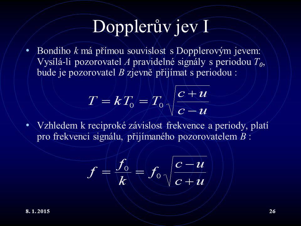 8. 1. 201526 Dopplerův jev I Bondiho k má přímou souvislost s Dopplerovým jevem: Vysílá-li pozorovatel A pravidelné signály s periodou T 0, bude je po