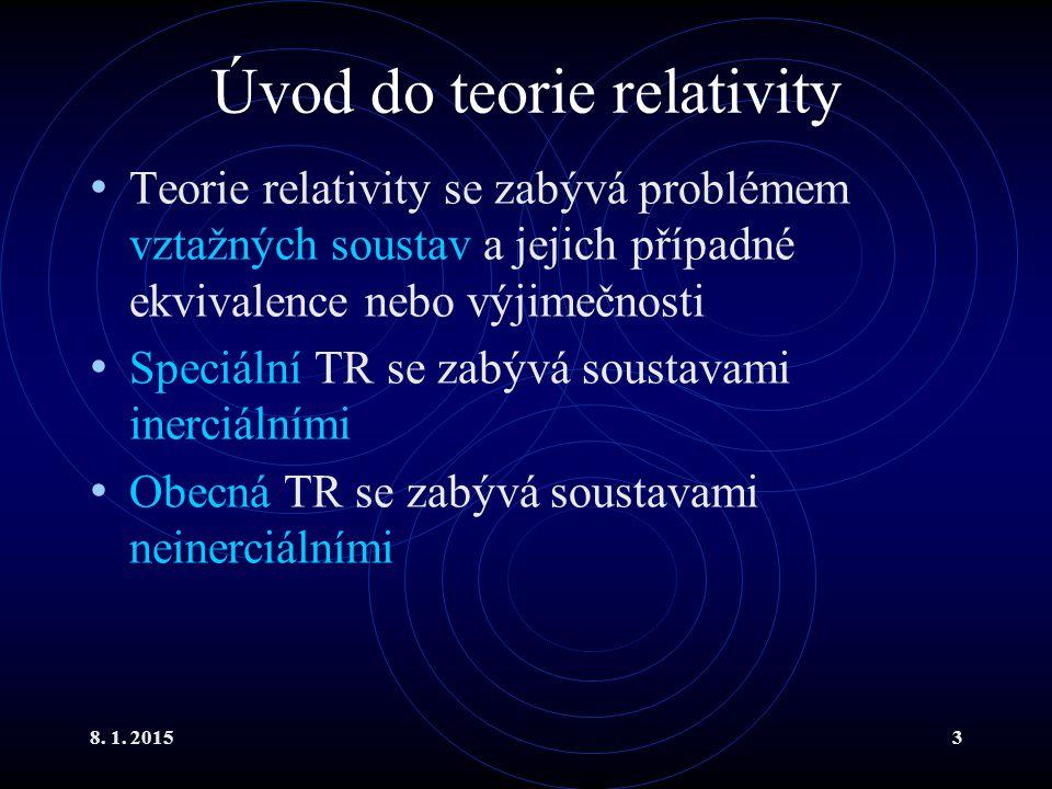 8. 1. 20153 Úvod do teorie relativity Teorie relativity se zabývá problémem vztažných soustav a jejich případné ekvivalence nebo výjimečnosti Speciáln