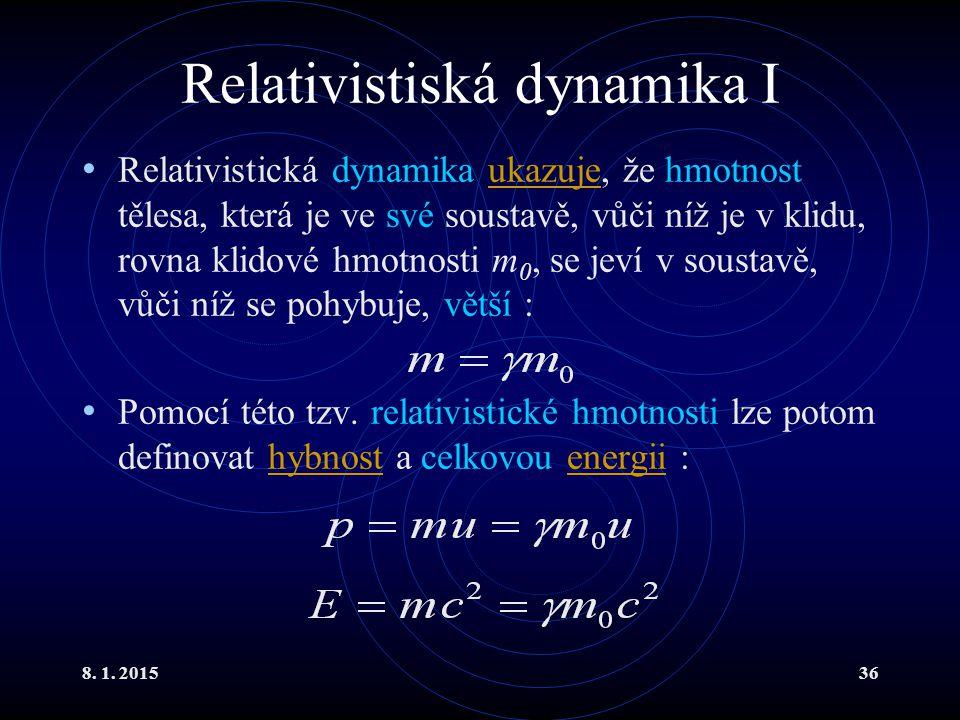8. 1. 201536 Relativistiská dynamika I Relativistická dynamika ukazuje, že hmotnost tělesa, která je ve své soustavě, vůči níž je v klidu, rovna klido