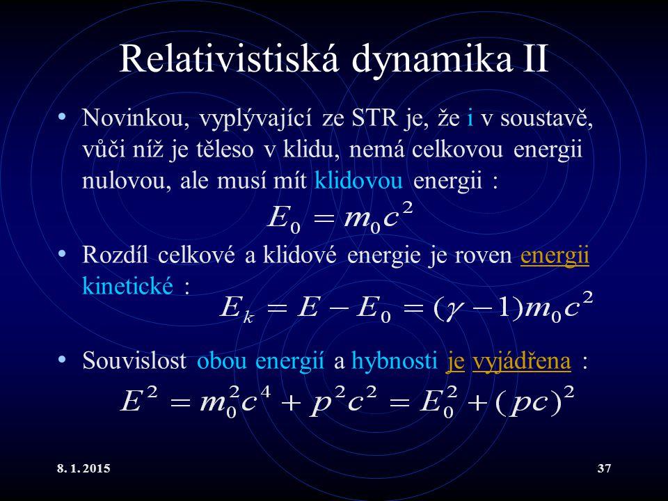 8. 1. 201537 Relativistiská dynamika II Novinkou, vyplývající ze STR je, že i v soustavě, vůči níž je těleso v klidu, nemá celkovou energii nulovou, a