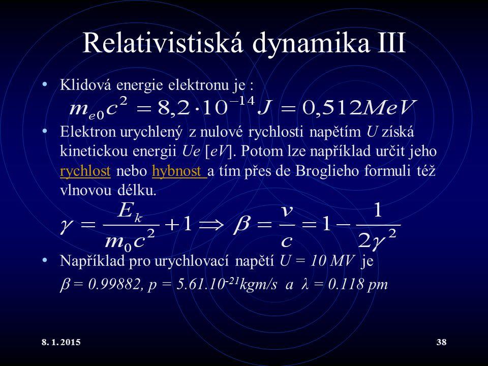 8. 1. 201538 Relativistiská dynamika III Klidová energie elektronu je : Elektron urychlený z nulové rychlosti napětím U získá kinetickou energii Ue [e