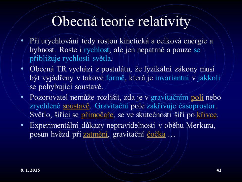 8. 1. 201541 Obecná teorie relativity Při urychlování tedy rostou kinetická a celková energie a hybnost. Roste i rychlost, ale jen nepatrně a pouze se