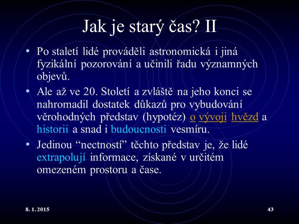 8. 1. 201543 Jak je starý čas? II Po staletí lidé prováděli astronomická i jiná fyzikální pozorování a učinili řadu významných objevů. Ale až ve 20. S