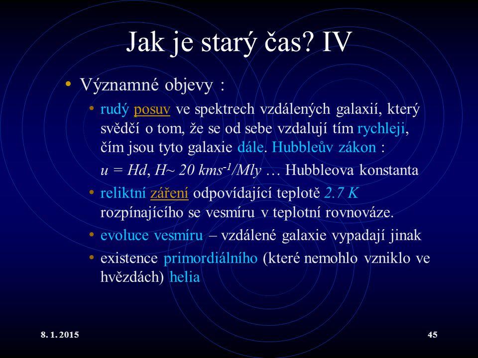 8. 1. 201545 Jak je starý čas? IV Významné objevy : rudý posuv ve spektrech vzdálených galaxií, který svědčí o tom, že se od sebe vzdalují tím rychlej