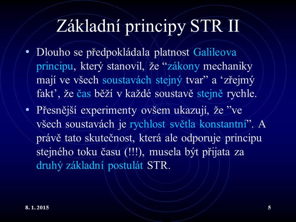 """8. 1. 20155 Základní principy STR II Dlouho se předpokládala platnost Galileova principu, který stanovil, že """"zákony mechaniky mají ve všech soustavác"""
