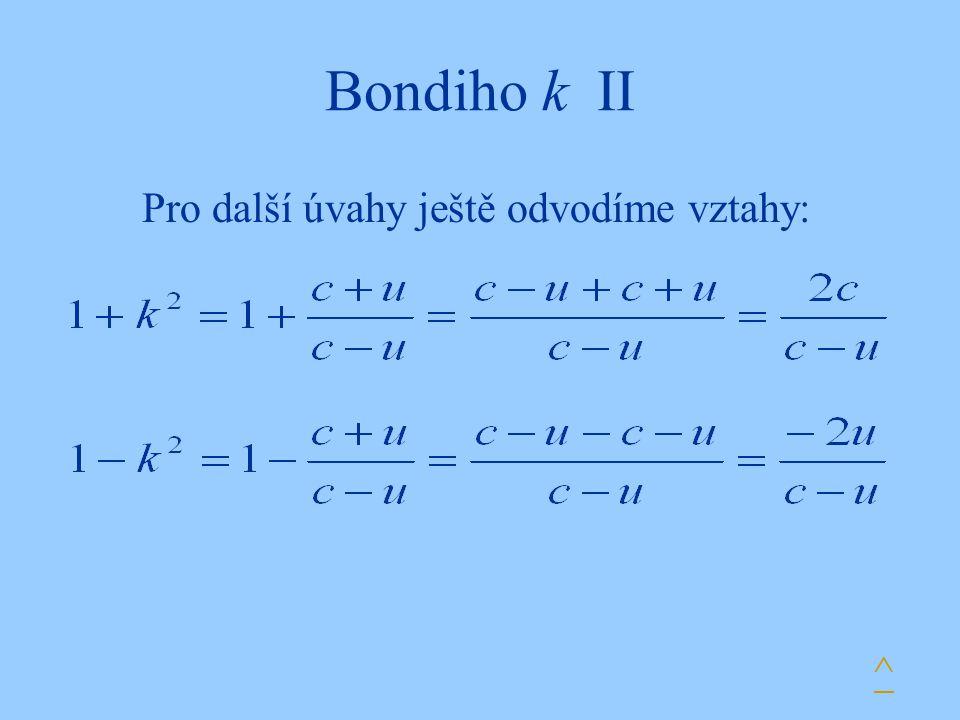 Bondiho k II Pro další úvahy ještě odvodíme vztahy: ^