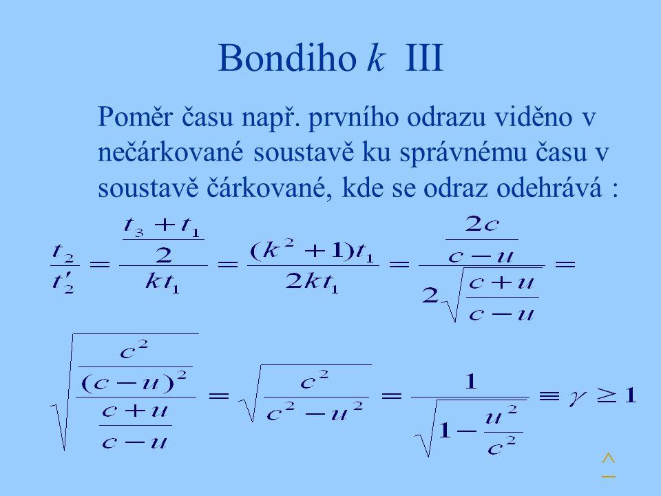 Bondiho k III Poměr času např. prvního odrazu viděno v nečárkované soustavě ku správnému času v soustavě čárkované, kde se odraz odehrává : ^