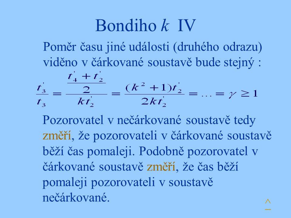 Bondiho k IV Poměr času jiné události (druhého odrazu) viděno v čárkované soustavě bude stejný : ^ Pozorovatel v nečárkované soustavě tedy změří, že p