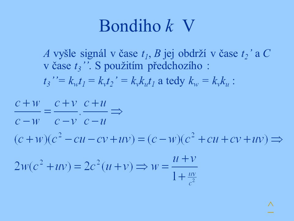 Bondiho k V A vyšle signál v čase t 1, B jej obdrží v čase t 2 ' a C v čase t 3 ''. S použitím předchozího : t 3 ''= k w t 1 = k v t 2 ' = k v k u t 1