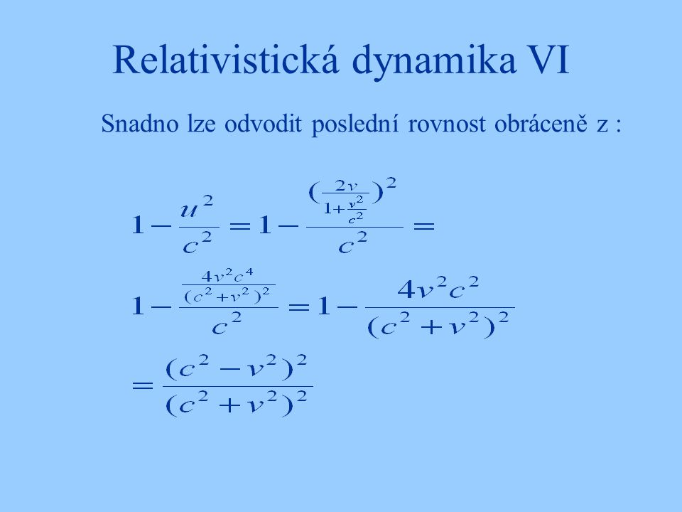 Relativistická dynamika VI Snadno lze odvodit poslední rovnost obráceně z :
