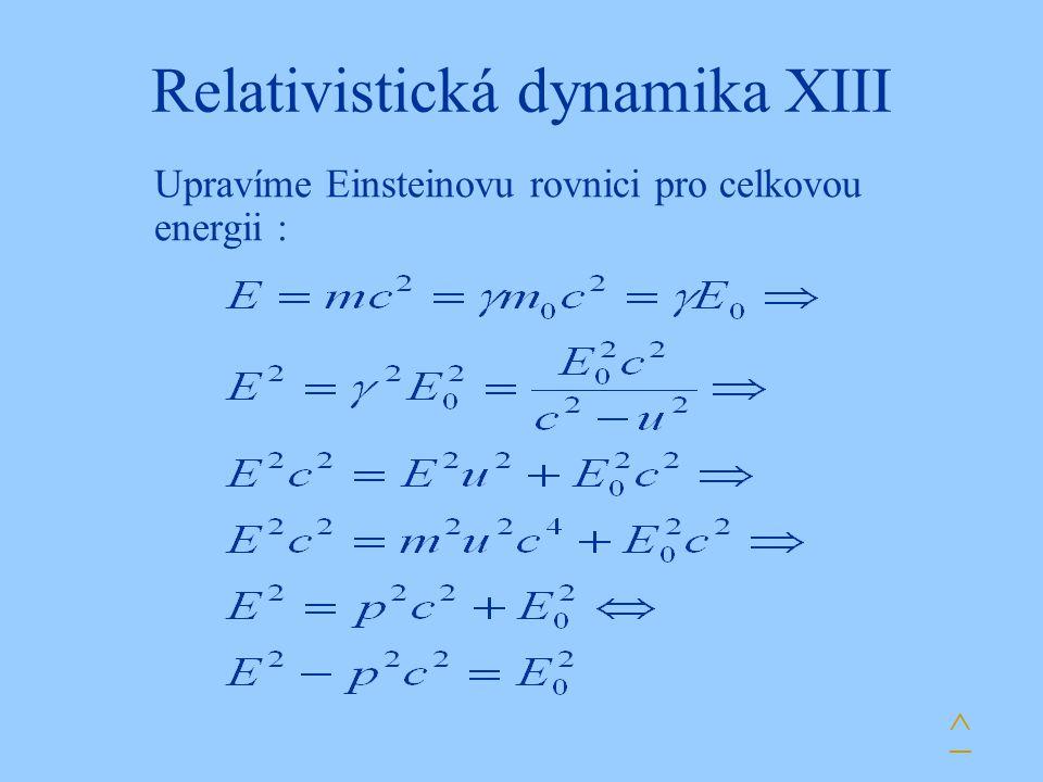 Relativistická dynamika XIII Upravíme Einsteinovu rovnici pro celkovou energii : ^