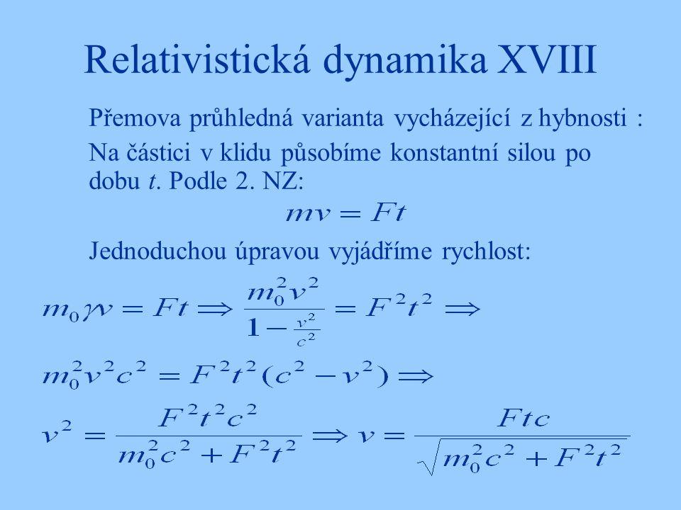 Relativistická dynamika XVIII Přemova průhledná varianta vycházející z hybnosti : Na částici v klidu působíme konstantní silou po dobu t. Podle 2. NZ: