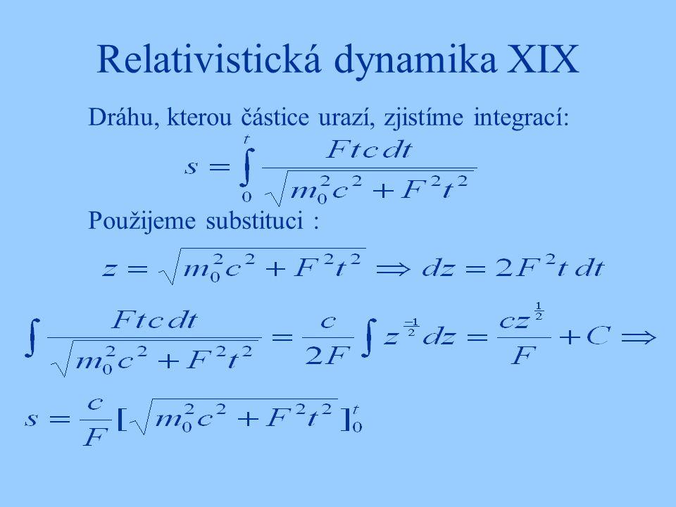 Relativistická dynamika XIX Dráhu, kterou částice urazí, zjistíme integrací: Použijeme substituci :