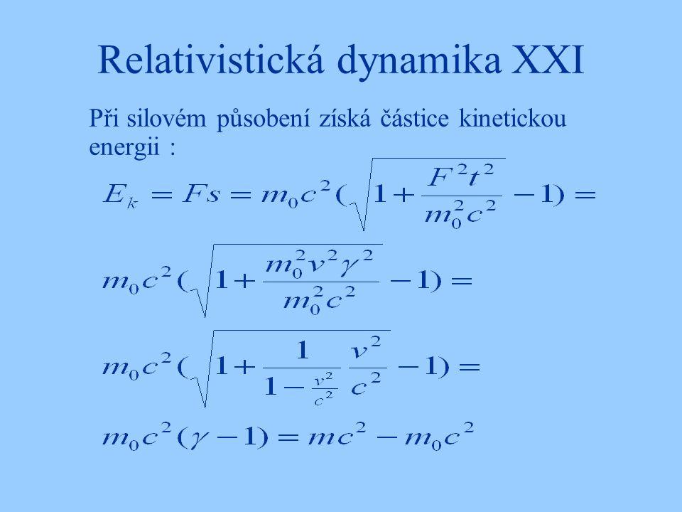 Relativistická dynamika XXI Při silovém působení získá částice kinetickou energii :