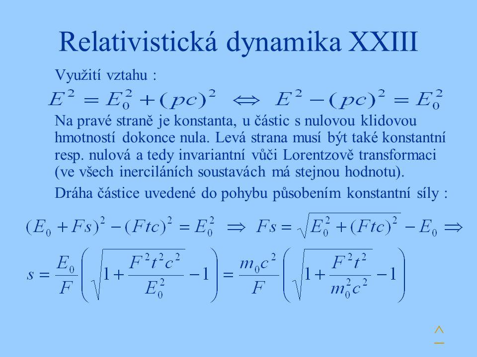 Relativistická dynamika XXIII Využití vztahu : Na pravé straně je konstanta, u částic s nulovou klidovou hmotností dokonce nula. Levá strana musí být