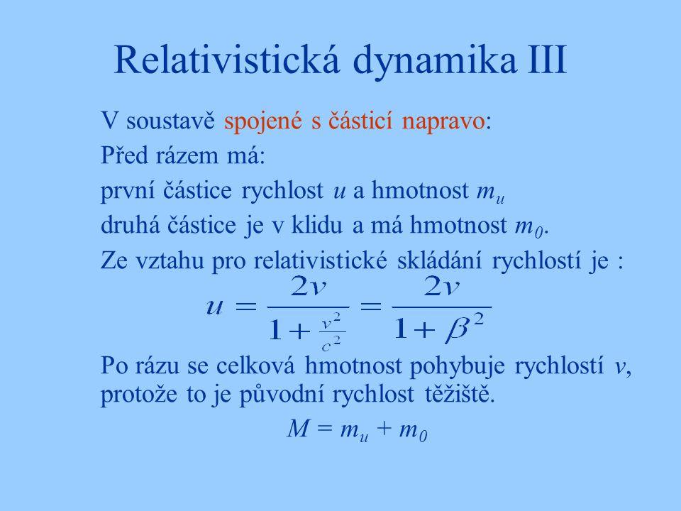 Relativistická dynamika III V soustavě spojené s částicí napravo: Před rázem má: první částice rychlost u a hmotnost m u druhá částice je v klidu a má