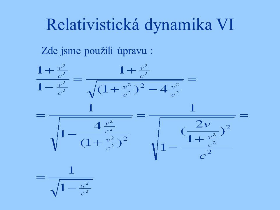 Relativistická dynamika VI Zde jsme použili úpravu :