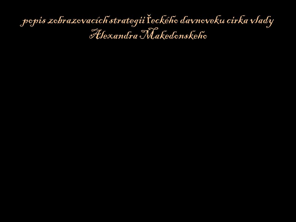 popis zobrazovacích strategii ř eckého davnoveku cirka vlady Alexandra Makedonskeho