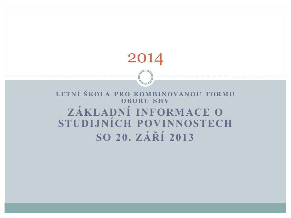 LETNÍ ŠKOLA PRO KOMBINOVANOU FORMU OBORU SHV ZÁKLADNÍ INFORMACE O STUDIJNÍCH POVINNOSTECH SO 20. ZÁŘÍ 2013 2014