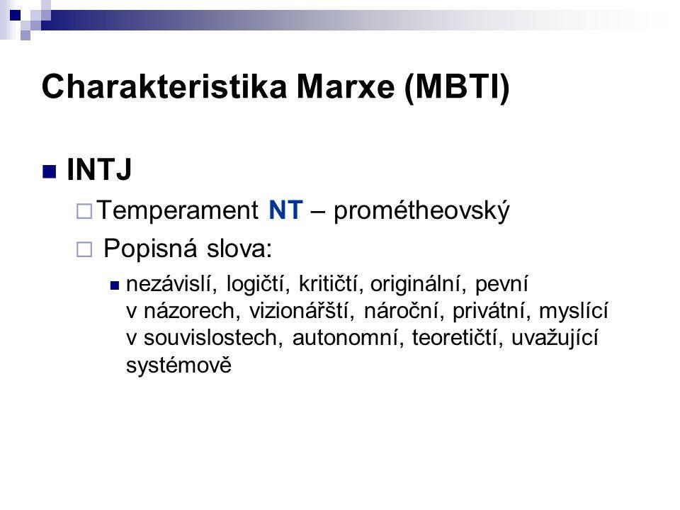 Charakteristika Marxe (MBTI) INTJ  Temperament NT – prométheovský  Popisná slova: nezávislí, logičtí, kritičtí, originální, pevní v názorech, vizionářští, nároční, privátní, myslící v souvislostech, autonomní, teoretičtí, uvažující systémově