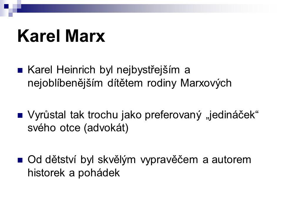 """Karel Marx Karel Heinrich byl nejbystřejším a nejoblíbenějším dítětem rodiny Marxových Vyrůstal tak trochu jako preferovaný """"jedináček svého otce (advokát) Od dětství byl skvělým vypravěčem a autorem historek a pohádek"""
