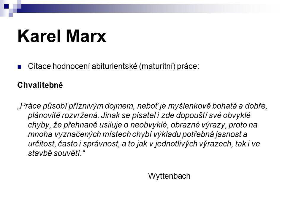 """Karel Marx Citace hodnocení abiturientské (maturitní) práce: Chvalitebně """"Práce působí příznivým dojmem, neboť je myšlenkově bohatá a dobře, plánovitě rozvržená."""