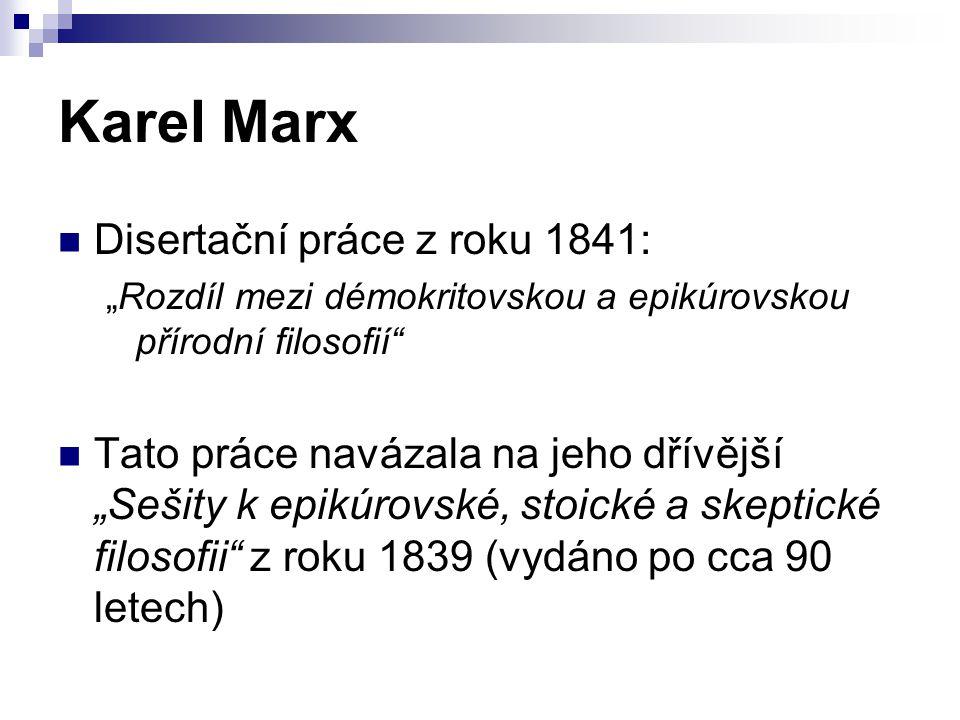 """Karel Marx Disertační práce z roku 1841: """"Rozdíl mezi démokritovskou a epikúrovskou přírodní filosofií Tato práce navázala na jeho dřívější """"Sešity k epikúrovské, stoické a skeptické filosofii z roku 1839 (vydáno po cca 90 letech)"""