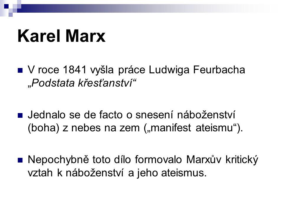 """Karel Marx V roce 1841 vyšla práce Ludwiga Feurbacha """"Podstata křesťanství Jednalo se de facto o snesení náboženství (boha) z nebes na zem (""""manifest ateismu )."""