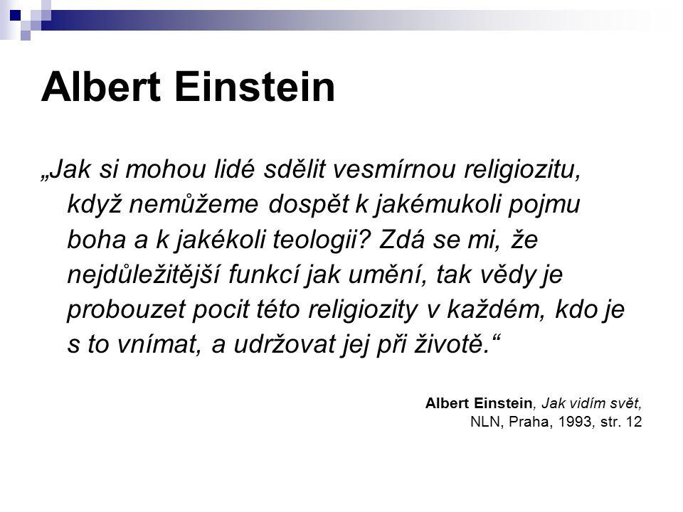 """Albert Einstein """"Jak si mohou lidé sdělit vesmírnou religiozitu, když nemůžeme dospět k jakémukoli pojmu boha a k jakékoli teologii."""