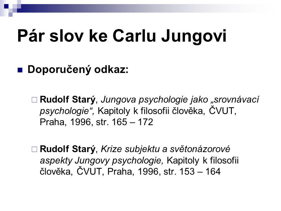 """Pár slov ke Carlu Jungovi Doporučený odkaz:  Rudolf Starý, Jungova psychologie jako """"srovnávací psychologie , Kapitoly k filosofii člověka, ČVUT, Praha, 1996, str."""