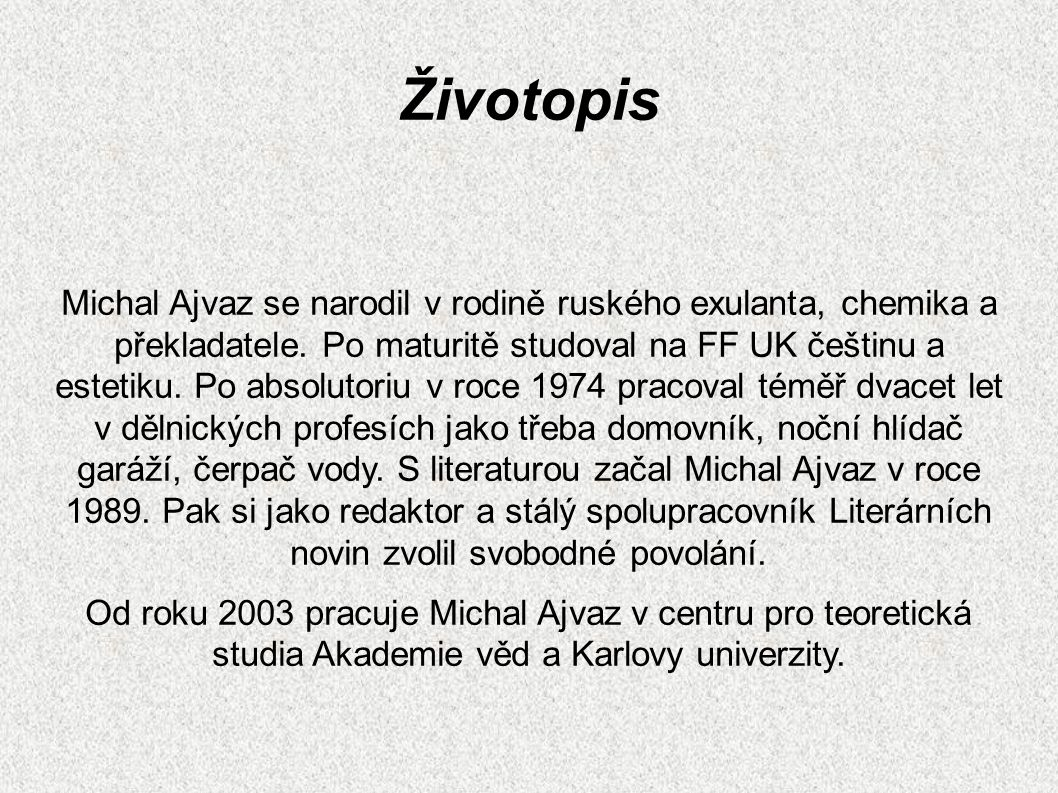 Životopis Michal Ajvaz se narodil v rodině ruského exulanta, chemika a překladatele.