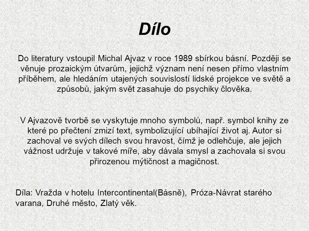 Dílo Do literatury vstoupil Michal Ajvaz v roce 1989 sbírkou básní.