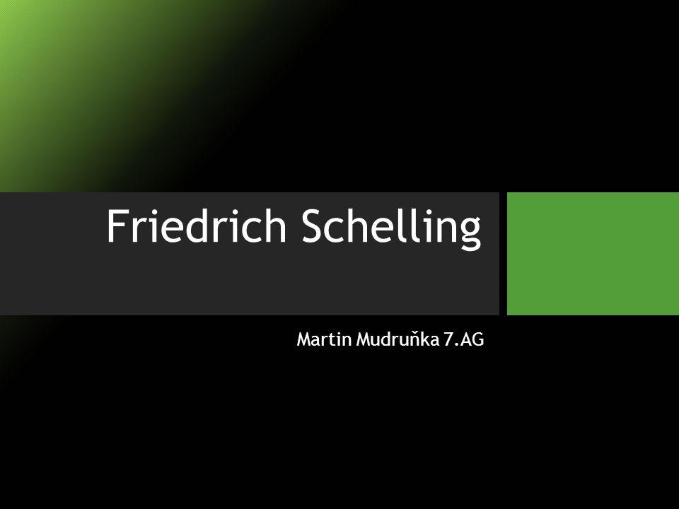 Friedrich Wilhelm Joseph von Schelling *1775 – †1854 (79) Německý filosof Studoval na univerzitě v Jeně Zde se z něj stal ve 23 letech profesor Objektivní idealismus