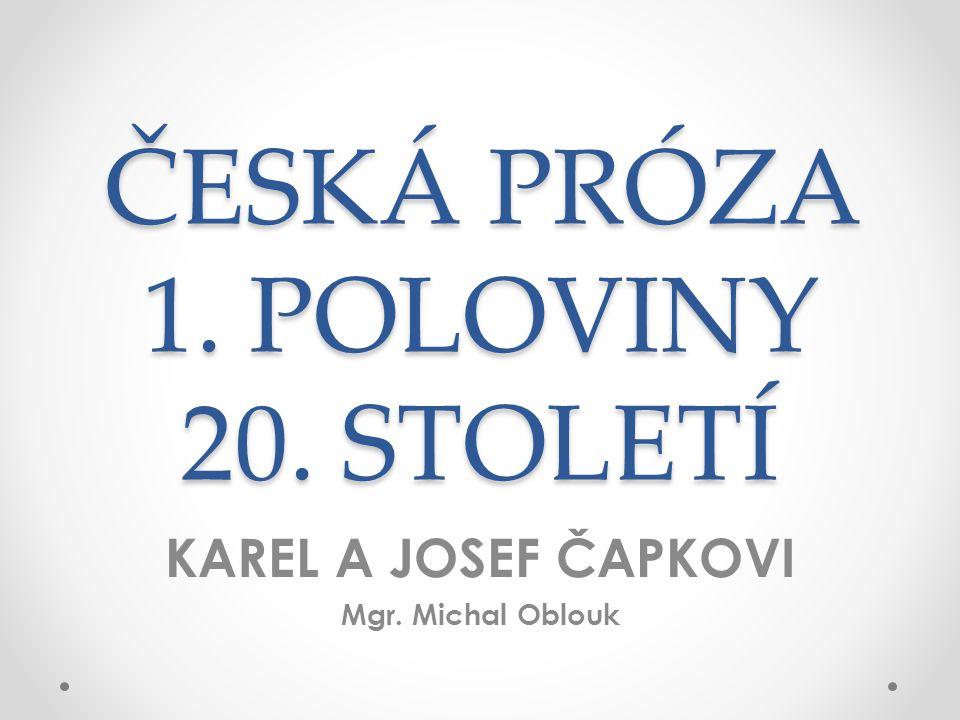ČESKÁ PRÓZA 1. POLOVINY 20. STOLETÍ KAREL A JOSEF ČAPKOVI Mgr. Michal Oblouk