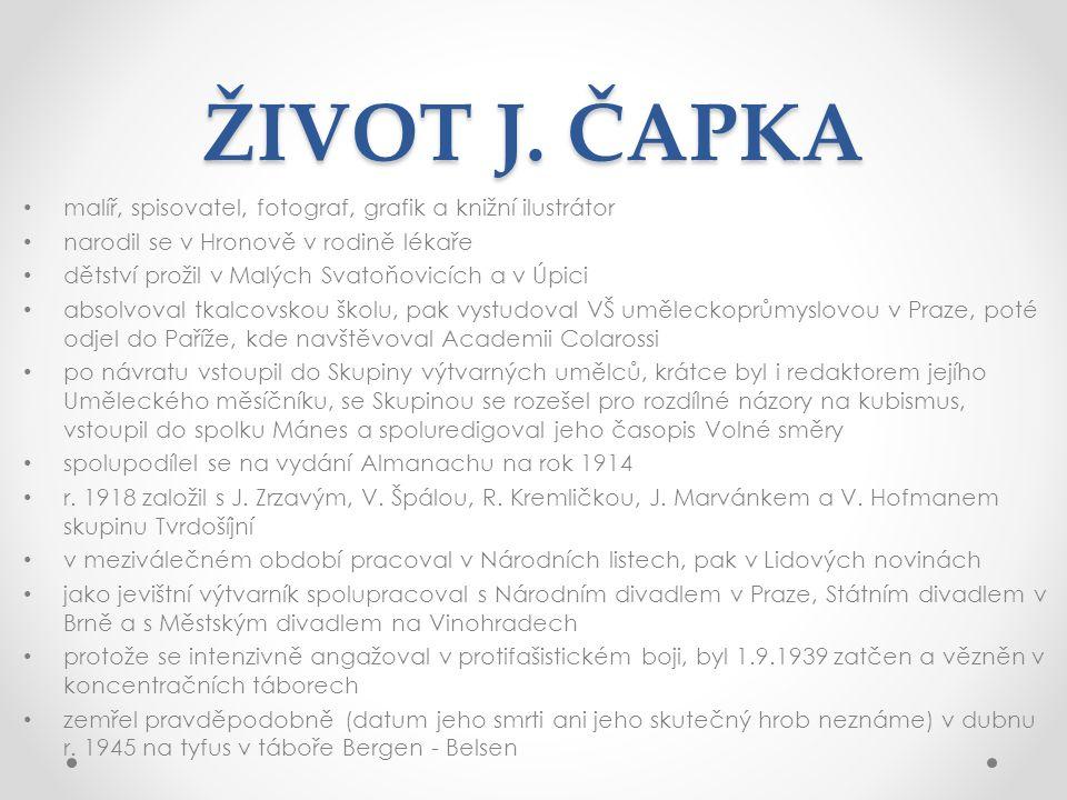 ŽIVOT J. ČAPKA malíř, spisovatel, fotograf, grafik a knižní ilustrátor narodil se v Hronově v rodině lékaře dětství prožil v Malých Svatoňovicích a v
