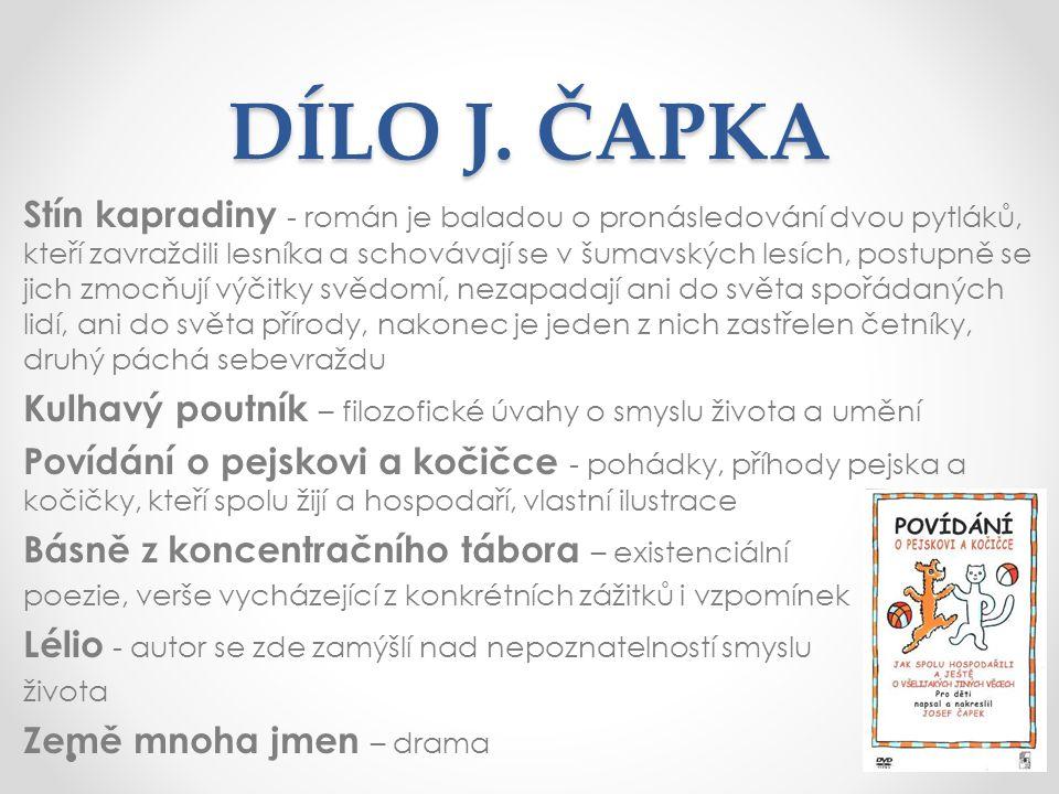 DÍLO J. ČAPKA Stín kapradiny - román je baladou o pronásledování dvou pytláků, kteří zavraždili lesníka a schovávají se v šumavských lesích, postupně
