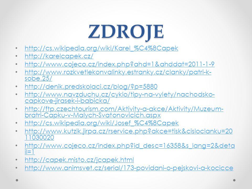 ZDROJE http://cs.wikipedia.org/wiki/Karel_%C4%8Capek http://karelcapek.cz/ http://www.cojeco.cz/index.php?ahd=1&ahddat=2011-1-9 http://www.rozkvetleko