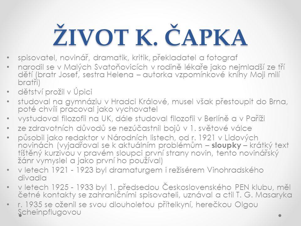 ŽIVOT K. ČAPKA spisovatel, novinář, dramatik, kritik, překladatel a fotograf narodil se v Malých Svatoňovicích v rodině lékaře jako nejmladší ze tří d