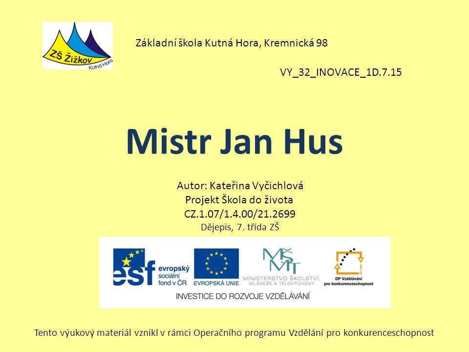 VY_32_INOVACE_1D.7.15 Autor: Kateřina Vyčichlová Projekt Škola do života CZ.1.07/1.4.00/21.2699 Dějepis, 7.