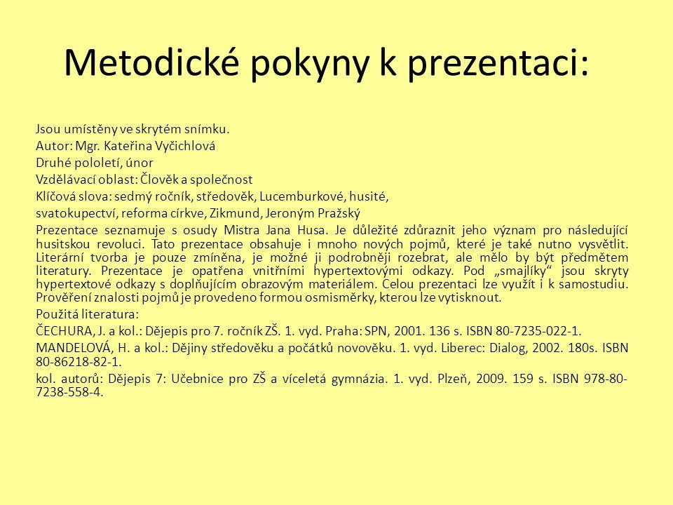 Metodické pokyny k prezentaci: Jsou umístěny ve skrytém snímku. Autor: Mgr. Kateřina Vyčichlová Druhé pololetí, únor Vzdělávací oblast: Člověk a spole