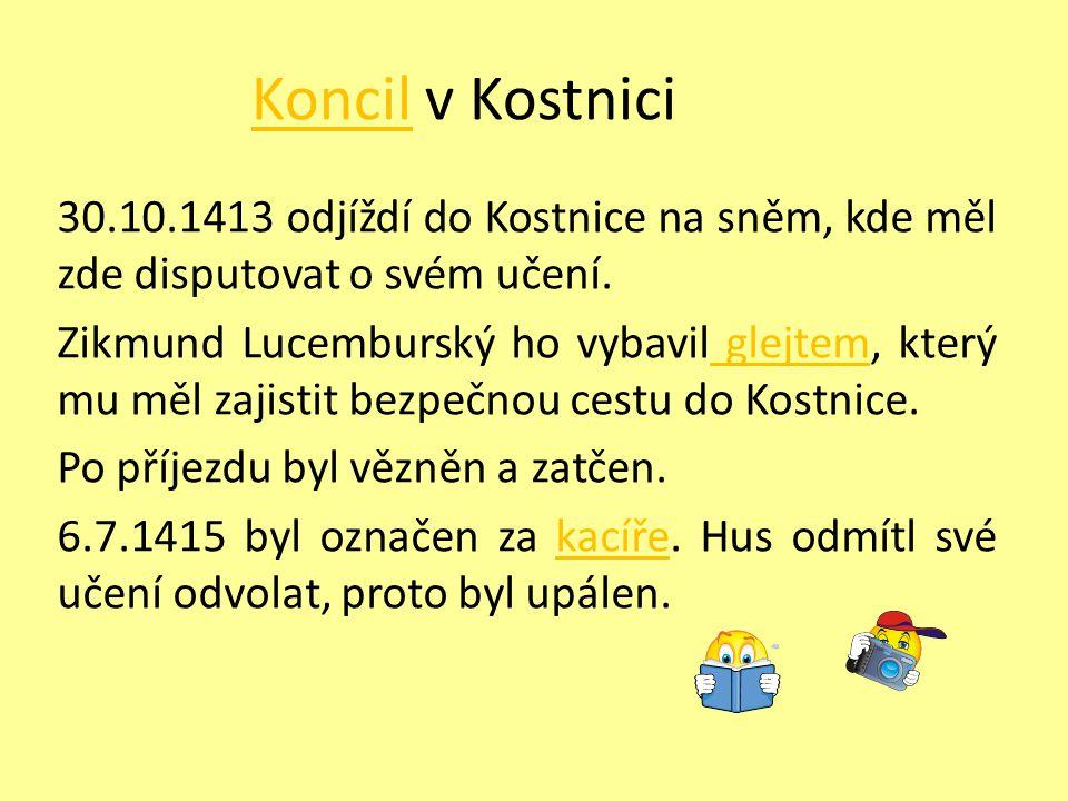 KoncilKoncil v Kostnici 30.10.1413 odjíždí do Kostnice na sněm, kde měl zde disputovat o svém učení.