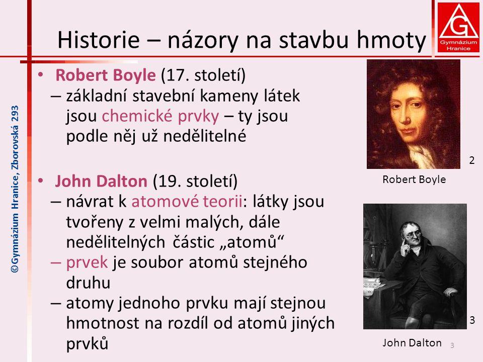 Historie – názory na stavbu hmoty Robert Boyle (17. století) – základní stavební kameny látek jsou chemické prvky – ty jsou podle něj už nedělitelné J