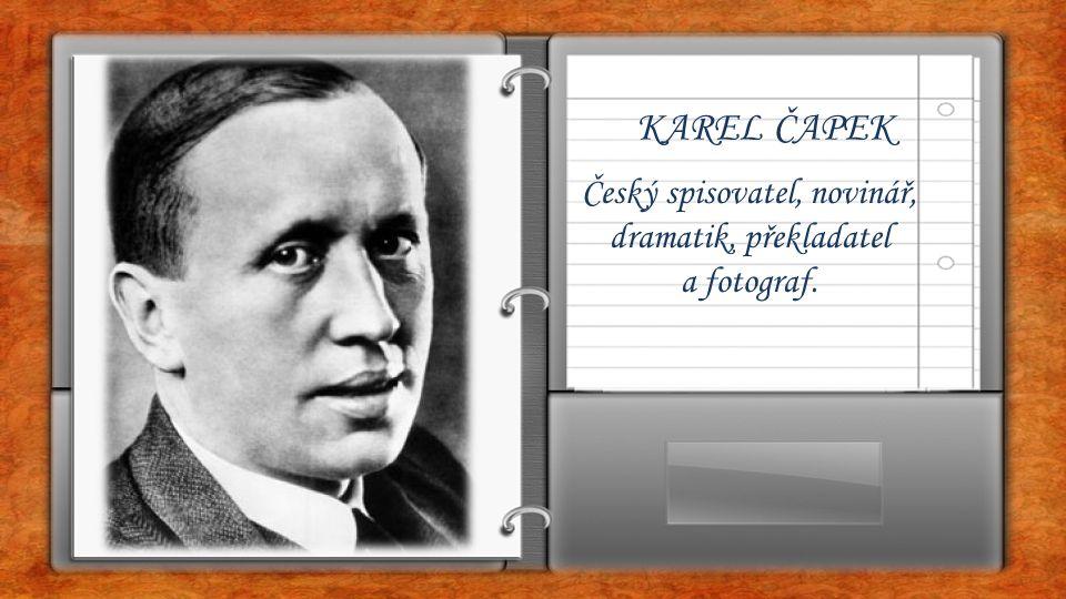 Český spisovatel, novinář, dramatik, překladatel a fotograf. KAREL ČAPEK