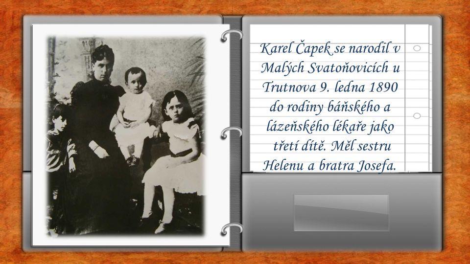 Karel Čapek se narodil v Malých Svatoňovicích u Trutnova 9. ledna 1890 do rodiny báňského a lázeňského lékaře jako třetí dítě. Měl sestru Helenu a bra