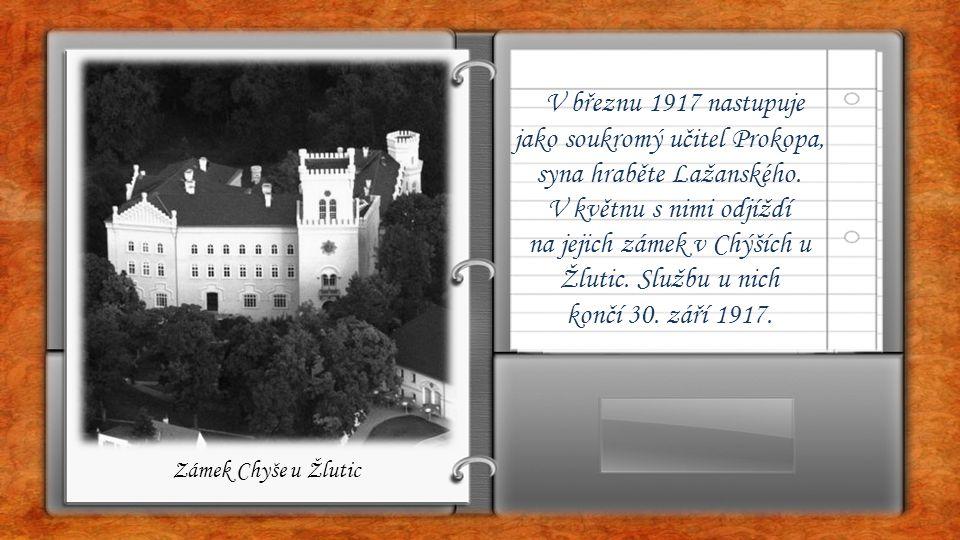 V březnu 1917 nastupuje jako soukromý učitel Prokopa, syna hraběte Lažanského. V květnu s nimi odjíždí na jejich zámek v Chýších u Žlutic. Službu u ni